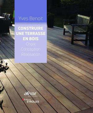 Construire une terrasse en bois : choix, conception, réalisation