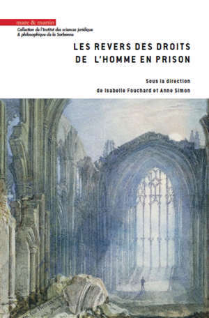 Les revers des droits de l'homme en prison : actes du colloque organisé par l'Institut des sciences juridique et philosophique de la Sorbonne : Paris, Palais du Luxembourg, 12-13 septembre 2017