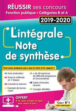 La note de synthèse : l'intégrale : réussir ses concours, fonction publique, catégories B et A, 2019-2020