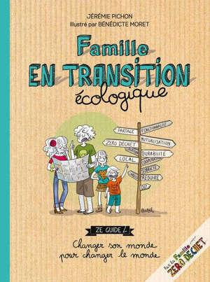 Famille en transition écologique : ze guide 2 : changer son monde pour changer le monde