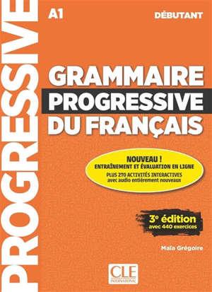 Grammaire progressive du français : A1 débutant : avec 440 exercices
