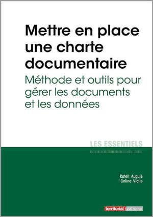 Mettre en place une charte documentaire : méthode et outils pour gérer les documents et les données