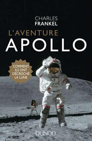 L'aventure Apollo : comment ils ont décroché la Lune