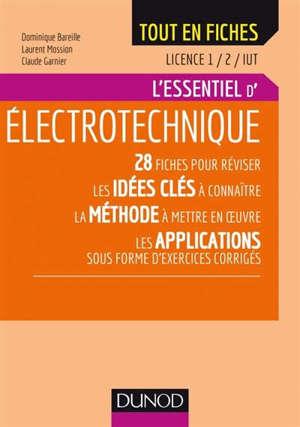 L'essentiel d'électrotechnique, licence 1, 2, IUT : 28 fiches pour réviser les idées clés à connaître : la méthode à mettre en oeuvre, les applications sous forme d'exercices corrigés