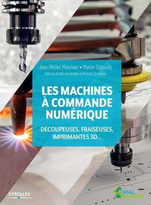 Les machines à commande numérique : découpeuses, fraiseuses, imprimantes 3D...