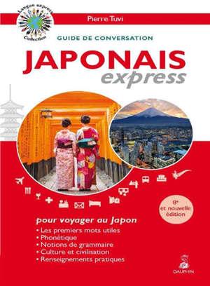 Japonais express, pour voyager au Japon : guide de conversation : les premiers mots utiles, phonétique, notions de grammaire, culture et civilisation, renseignements pratiques