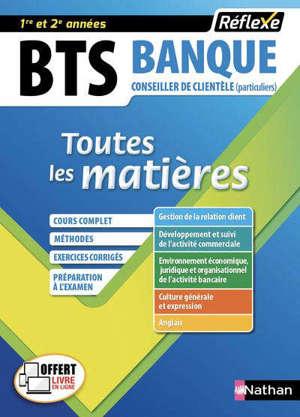 BTS banque, conseiller de clientèle (particuliers), toutes les matières, 1re et 2e années : cours complet, méthodes, exercices corrigés, préparation à l'examen