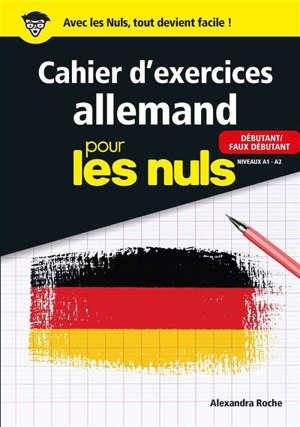 Cahier d'exercices allemand pour les nuls : débutant-faux débutant, niveaux A1-A2