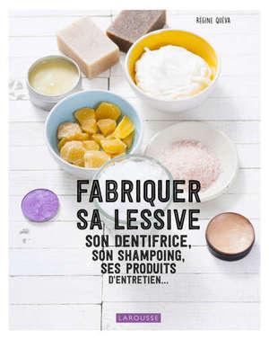 Fabriquer sa lessive, son dentifrice, son shampoing, ses produits d'entretien...