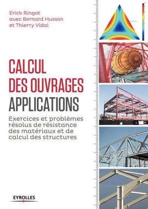 Calcul des ouvrages : applications : exercices et problèmes résolus de résistance des matériaux et de calcul des structures