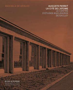 Auguste Perret : la cité de l'atome : le Centre d'études nucléaires de Saclay