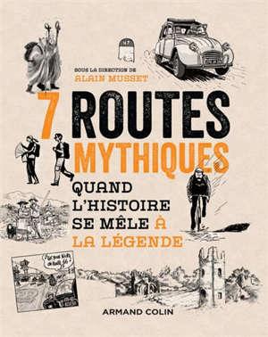 7 routes mythiques : quand l'histoire se mêle à la légende