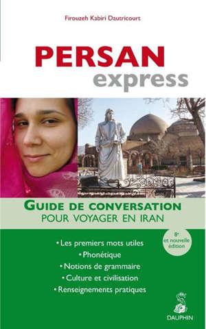 Persan express : guide de conversation pour voyager en Iran : les premiers mots utiles, phonétique, notions de grammaire, culture et civilisation, renseignements pratiques