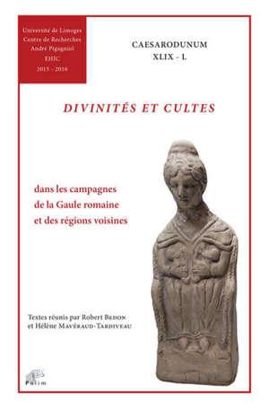 Divinités et cultes : dans les campagnes de la Gaule romaine et des régions voisines : du Ier siècle avant notre ère au IVe siècle de notre ère
