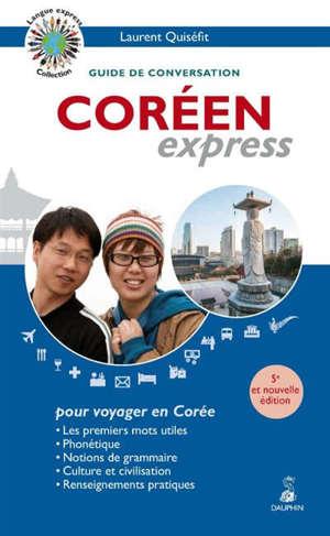 Coréen express : guide de conversation, les premiers mots utiles, renseignements pratiques, dictionnaire, grammaire