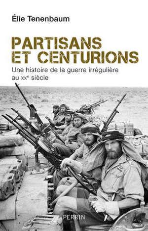 Partisans et centurions : une histoire de la guerre irrégulière au XXe siècle