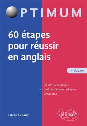 60 étapes pour réussir en anglais : classes préparatoires, instituts d'études politiques, universités