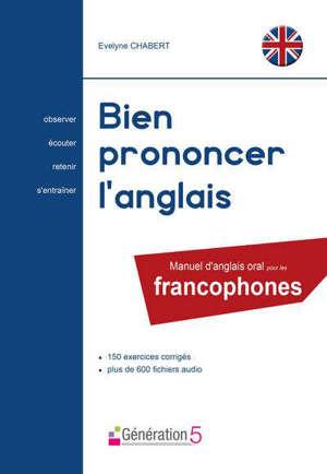Bien prononcer l'anglais : manuel d'anglais oral pour les francophones : 150 exercices corrigés, plus de 600 fichiers audio