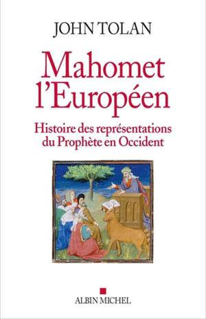 Mahomet l'Européen : histoire des représentations du Prophète en Occident