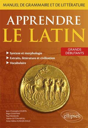 Apprendre le latin : manuel de grammaire et de littérature : grands débutants