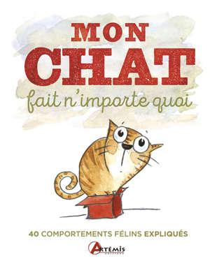 Mon chat fait n'importe quoi : 40 comportements félins expliqués