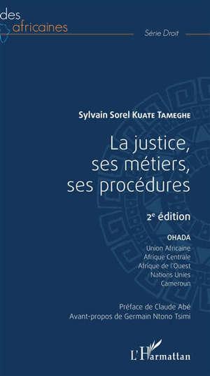 La justice, ses métiers, ses procédures : OHADA, Union africaine, Afrique centrale, Afrique de l'Ouest, Nations unies, Cameroun