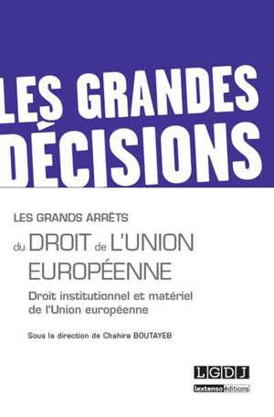 Les grands arrêts du droit de l'Union européenne : droit institutionnel et matériel de l'Union européenne