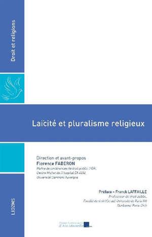 Laïcité et pluralisme religieux : actes du colloque de l'Ecole de droit de l'université d'Auvergne, 6 octobre 2016