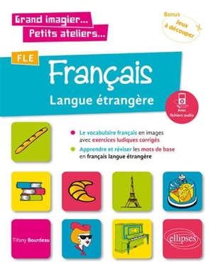 FLE, français langue étrangère : le vocabulaire français en images avec exercices ludiques corrigés
