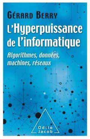 L'hyperpuissance de l'informatique : algorithmes, données, machines, réseaux