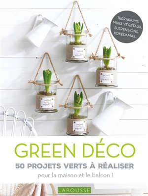 Green déco : 50 projets verts à réaliser : pour le plaisir ou pour offrir !