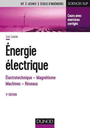 Energie électrique : électrotechnique, magnétisme, machines, réseaux