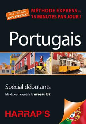 Portugais : méthode express en 15 minutes par jour ! : spécial débutants, idéal pour acquérir le niveau B2
