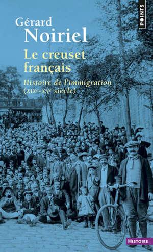 Le creuset français : histoire de l'immigration, XIXe-XXe siècle
