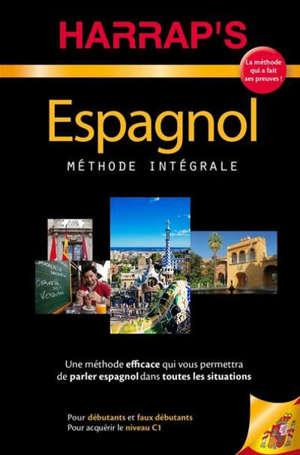 Espagnol : méthode intégrale : pour débutants et faux débutants, pour acquérir le niveau C1