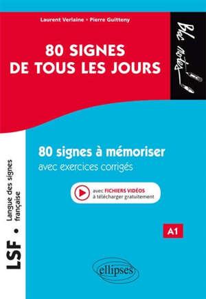 LSF, langue des signes française A1 : 80 signes de tous les jours : 80 signes illustrés à mémoriser avec exercices corrigés