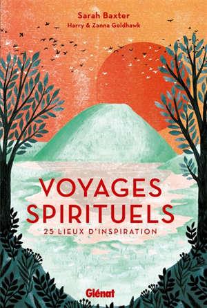 Voyages spirituels : 25 lieux d'inspiration