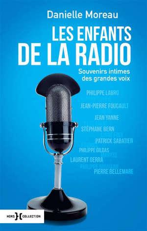 Les enfants de la radio : souvenirs intimes des grandes voix