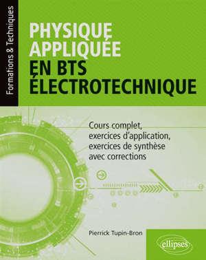 Physique appliquée en BTS électrotechnique : cours complet, exercices d'application, exercices de synthèse avec corrections