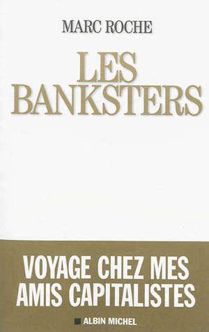Les banksters : voyage chez mes amis capitalistes