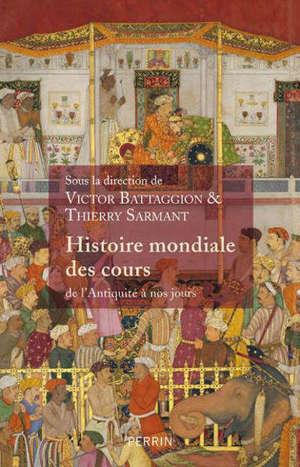 Histoire mondiale des cours : de l'Antiquité à nos jours