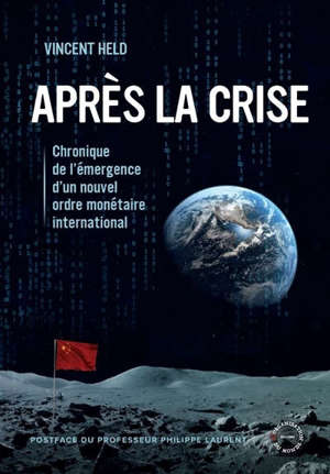 Après la crise : chronique de l'émergence d'un nouvel ordre monétaire international