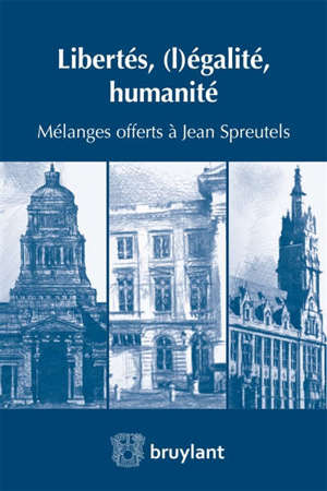 Libertés, (l)égalité, humanité : mélanges offerts à Jean Spreutels
