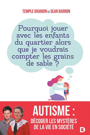 Autisme : décoder les mystères de la vie en société : pourquoi jouer avec les enfants du quartier alors que je voudrais compter les grains de sable ?