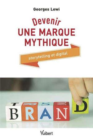 Devenir une marque mythique : storytelling et digital