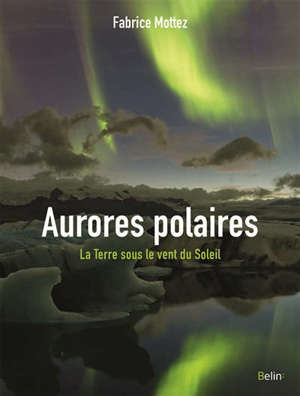 Aurores polaires : la Terre sous le vent du Soleil