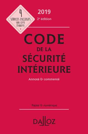 Code de la sécurité intérieure, annoté & commenté : 2019