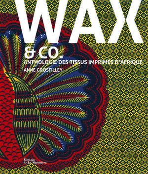 Wax & Co : anthologie des tissus imprimés d'Afrique