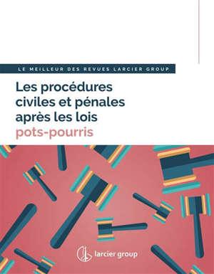 Les procédures civiles et pénales après les lois pots-pourris : le meilleur des revues Larcier Group