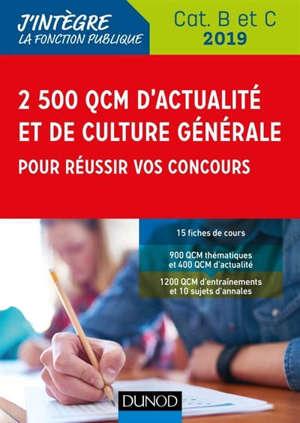 2.500 QCM d'actualité et de culture générale pour réussir vos concours : concours catégorie B et C 2019